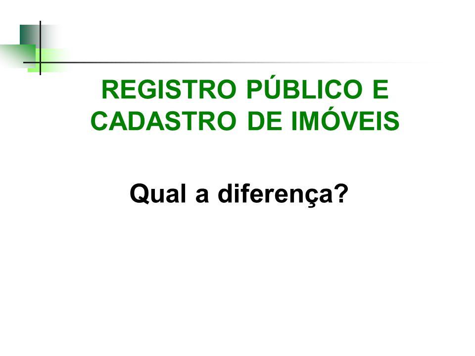 REGISTRO PÚBLICO E CADASTRO DE IMÓVEIS Qual a diferença?
