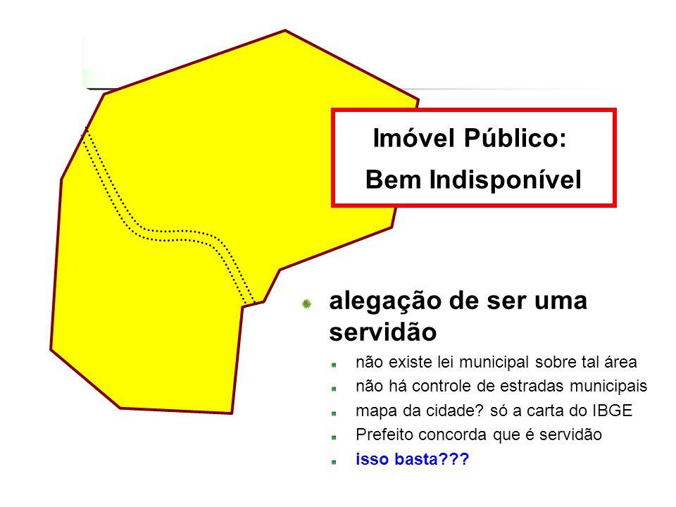 alegação de ser uma servidão não existe lei municipal sobre tal área não há controle de estradas municipais mapa da cidade? só a carta do IBGE Prefeit