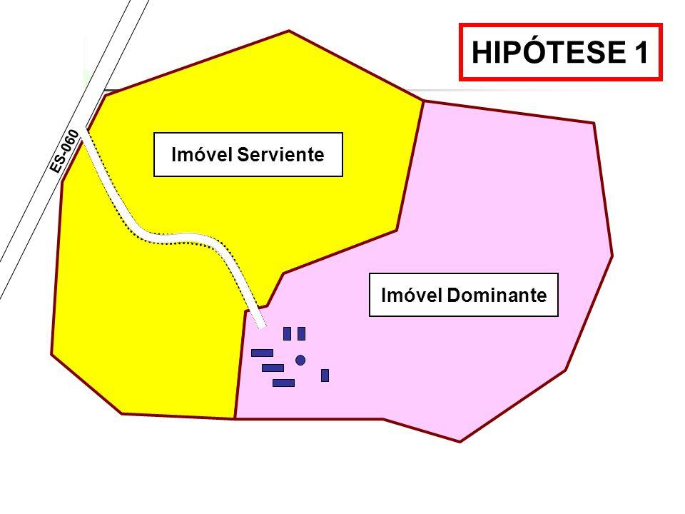 ES-060 Imóvel Dominante Imóvel Serviente HIPÓTESE 1