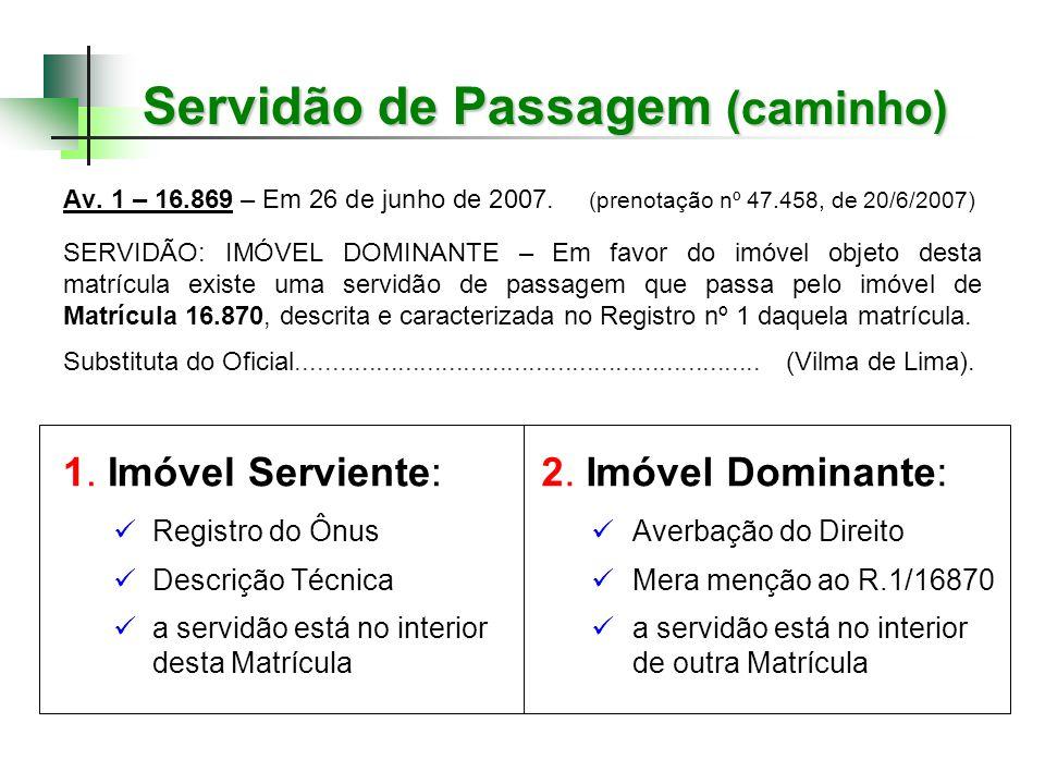 Servidão de Passagem (caminho) Av. 1 – 16.869 – Em 26 de junho de 2007. (prenotação nº 47.458, de 20/6/2007) SERVIDÃO: IMÓVEL DOMINANTE – Em favor do