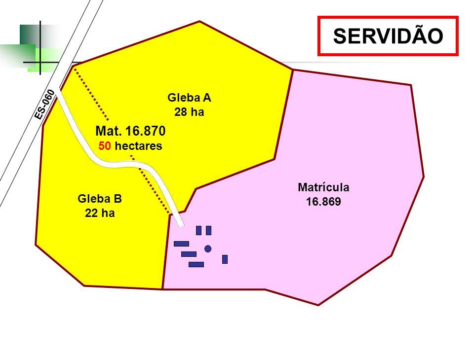 Gleba A 28 ha Gleba B 22 ha Mat. 16.870 50 hectares SERVIDÃO ES-060 Matrícula 16.869