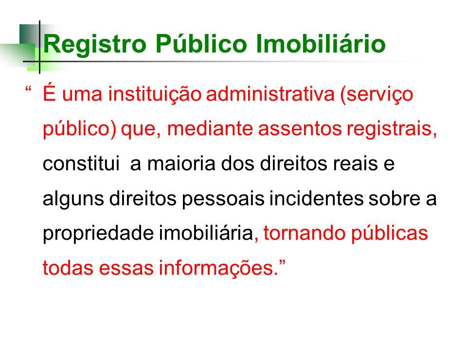 É uma instituição administrativa (serviço público) que, mediante assentos registrais, constitui a maioria dos direitos reais e alguns direitos pessoai