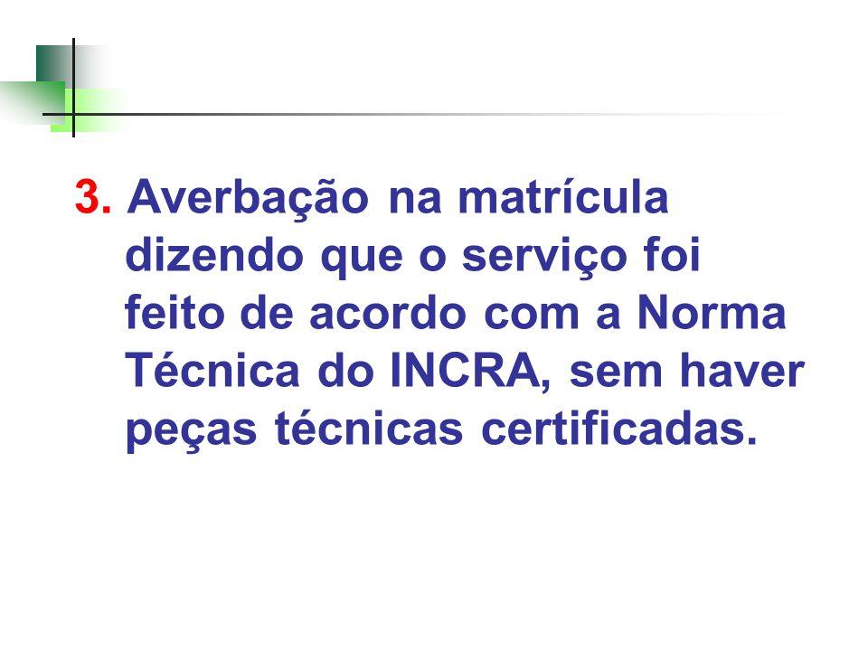 3. Averbação na matrícula dizendo que o serviço foi feito de acordo com a Norma Técnica do INCRA, sem haver peças técnicas certificadas.