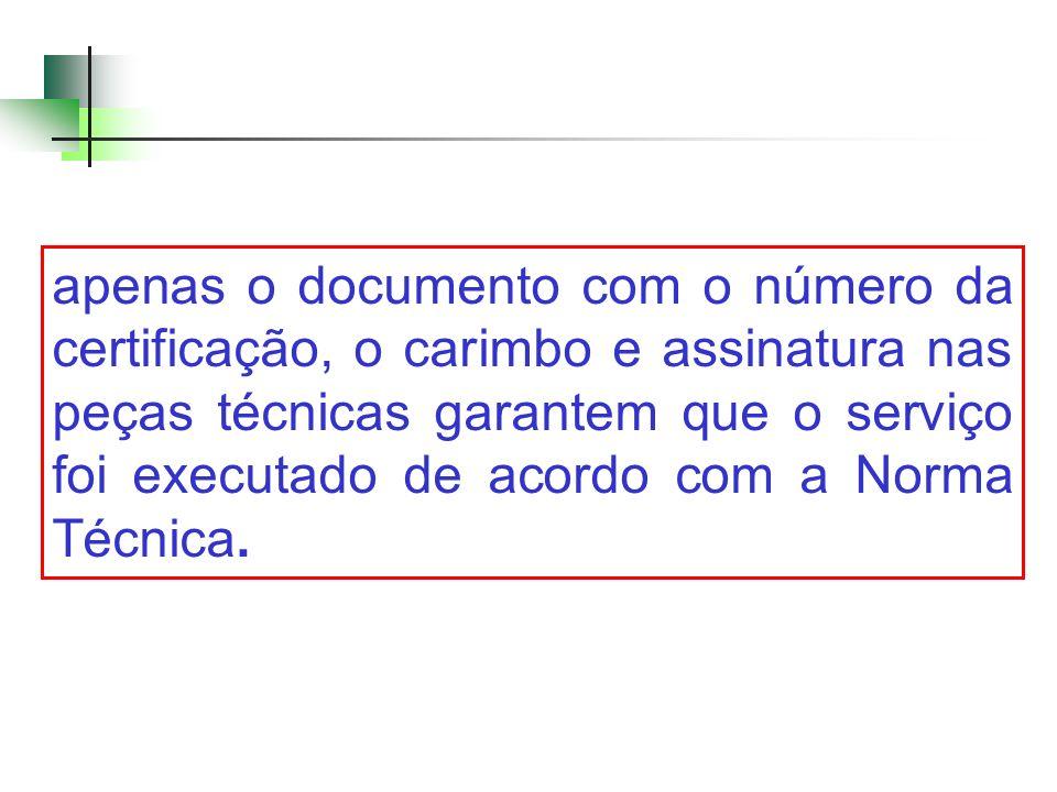 apenas o documento com o número da certificação, o carimbo e assinatura nas peças técnicas garantem que o serviço foi executado de acordo com a Norma