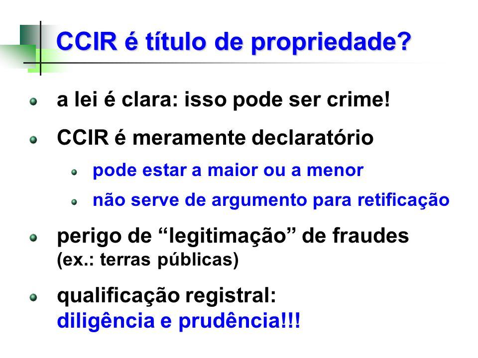 CCIR é título de propriedade? a lei é clara: isso pode ser crime! CCIR é meramente declaratório pode estar a maior ou a menor não serve de argumento p