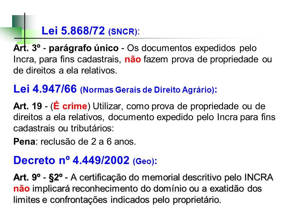 Lei 5.868/72 (SNCR) : Art. 3º - parágrafo único - Os documentos expedidos pelo Incra, para fins cadastrais, não fazem prova de propriedade ou de direi
