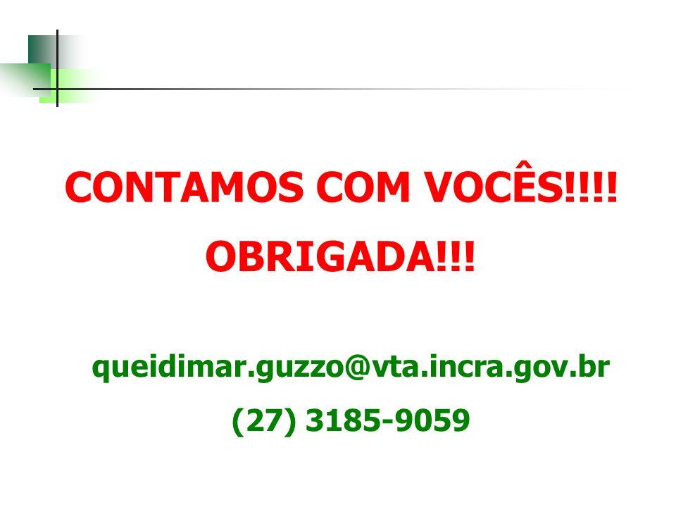 CONTAMOS COM VOCÊS!!!! OBRIGADA!!! queidimar.guzzo@vta.incra.gov.br (27) 3185-9059