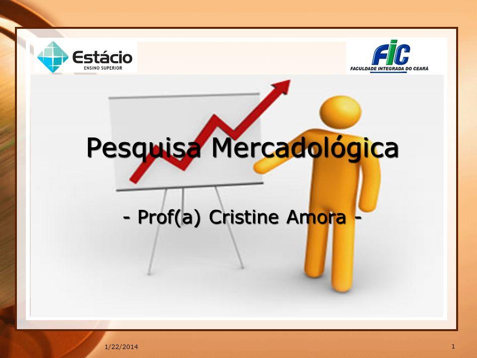 Pesquisa Mercadológica - Prof(a) Cristine Amora - 1 1/22/2014