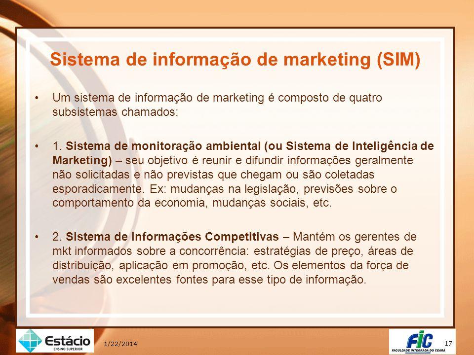 17 1/22/2014 Sistema de informação de marketing (SIM) Um sistema de informação de marketing é composto de quatro subsistemas chamados: 1. Sistema de m