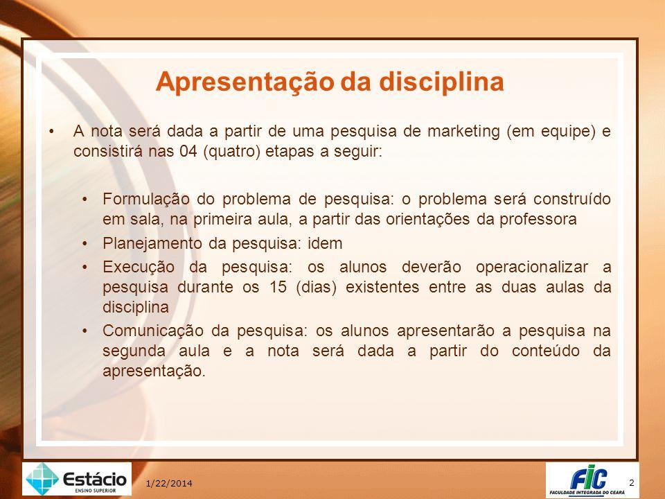2 Apresentação da disciplina A nota será dada a partir de uma pesquisa de marketing (em equipe) e consistirá nas 04 (quatro) etapas a seguir: Formulaç