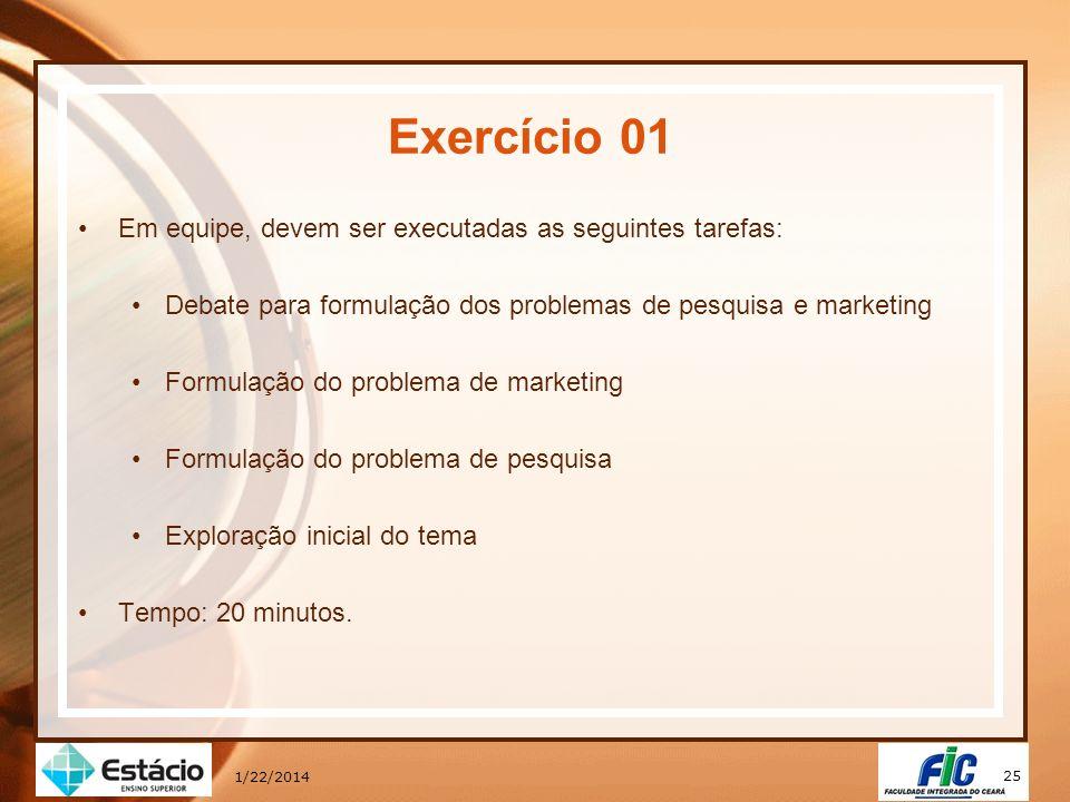 25 1/22/2014 Exercício 01 Em equipe, devem ser executadas as seguintes tarefas: Debate para formulação dos problemas de pesquisa e marketing Formulaçã