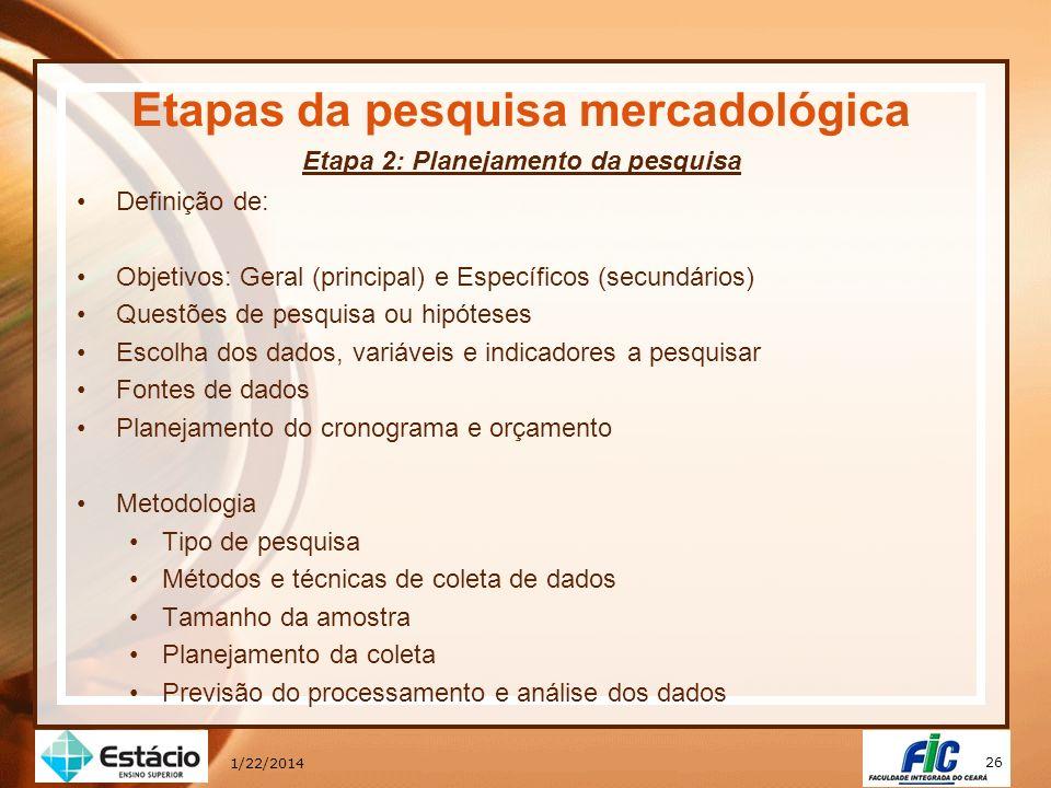 26 1/22/2014 Etapas da pesquisa mercadológica Etapa 2: Planejamento da pesquisa Definição de: Objetivos: Geral (principal) e Específicos (secundários)