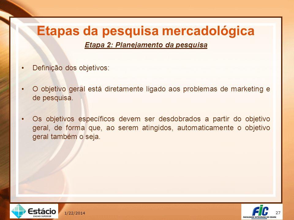 27 1/22/2014 Etapas da pesquisa mercadológica Etapa 2: Planejamento da pesquisa Definição dos objetivos: O objetivo geral está diretamente ligado aos