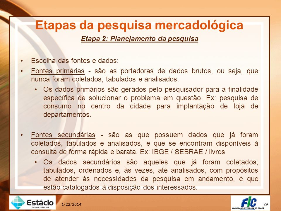 29 1/22/2014 Etapas da pesquisa mercadológica Etapa 2: Planejamento da pesquisa Escolha das fontes e dados: Fontes primárias - são as portadoras de da
