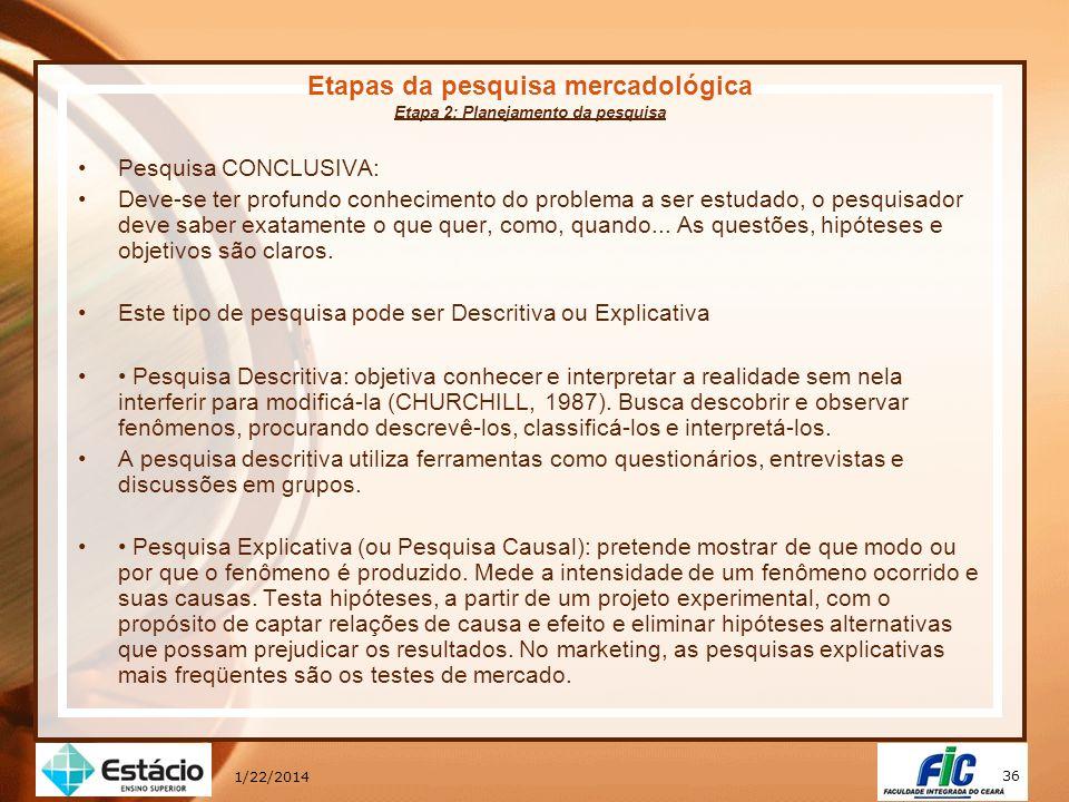 36 1/22/2014 Etapas da pesquisa mercadológica Etapa 2: Planejamento da pesquisa Pesquisa CONCLUSIVA: Deve-se ter profundo conhecimento do problema a s