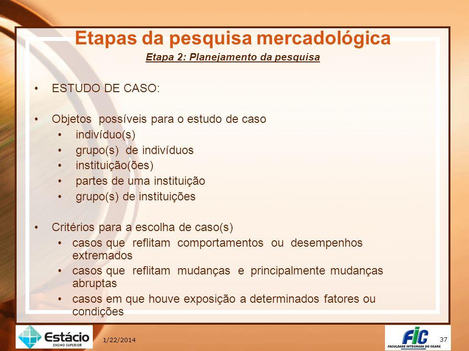 37 1/22/2014 Etapas da pesquisa mercadológica Etapa 2: Planejamento da pesquisa ESTUDO DE CASO: Objetos possíveis para o estudo de caso indivíduo(s) g