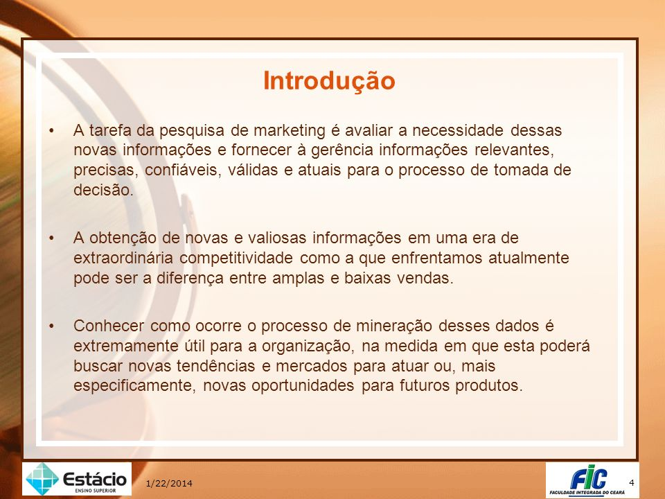 4 1/22/2014 Introdução A tarefa da pesquisa de marketing é avaliar a necessidade dessas novas informações e fornecer à gerência informações relevantes