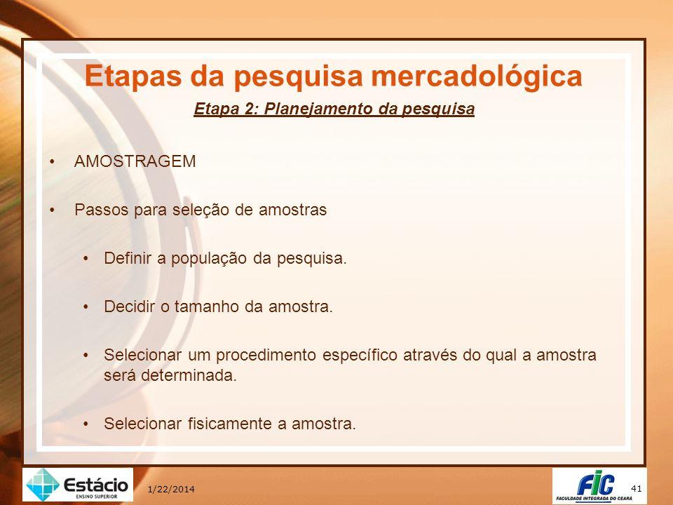41 1/22/2014 Etapas da pesquisa mercadológica Etapa 2: Planejamento da pesquisa AMOSTRAGEM Passos para seleção de amostras Definir a população da pesq