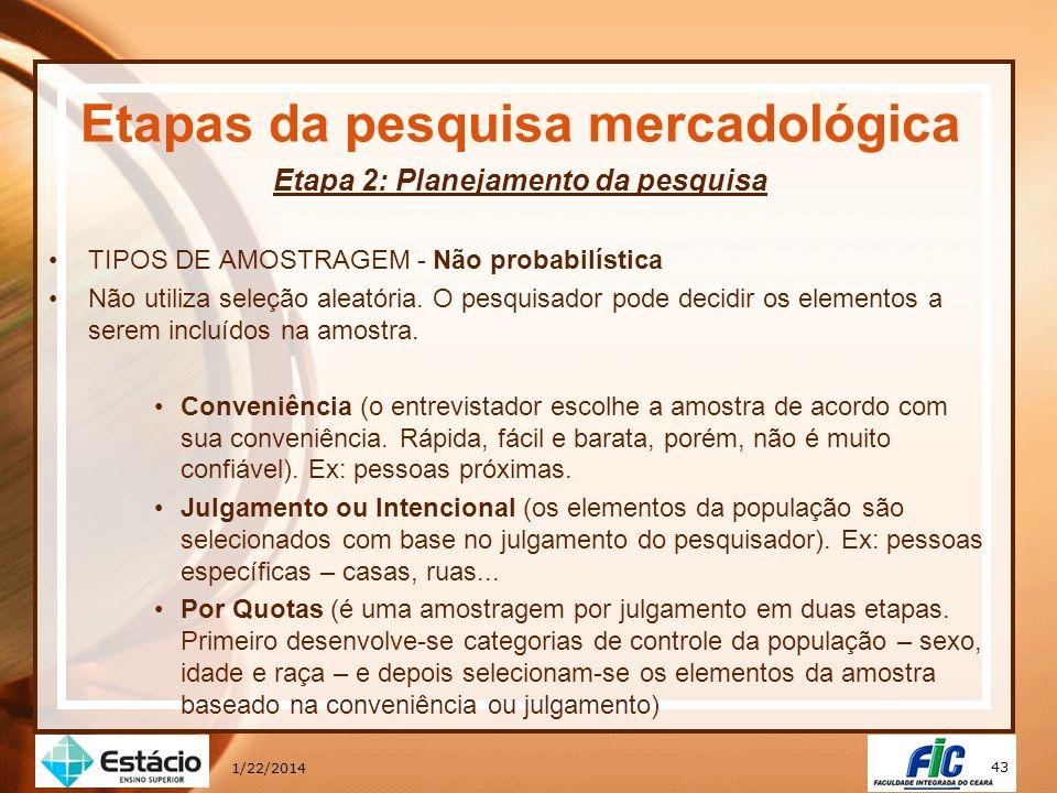43 1/22/2014 Etapas da pesquisa mercadológica Etapa 2: Planejamento da pesquisa TIPOS DE AMOSTRAGEM - Não probabilística Não utiliza seleção aleatória