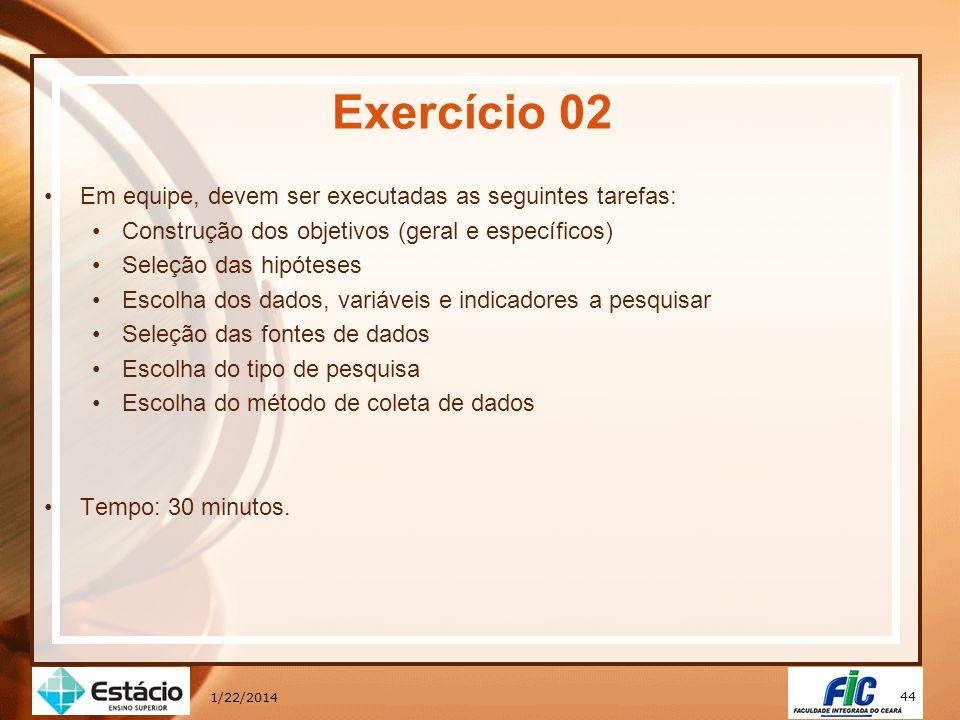 44 1/22/2014 Exercício 02 Em equipe, devem ser executadas as seguintes tarefas: Construção dos objetivos (geral e específicos) Seleção das hipóteses E