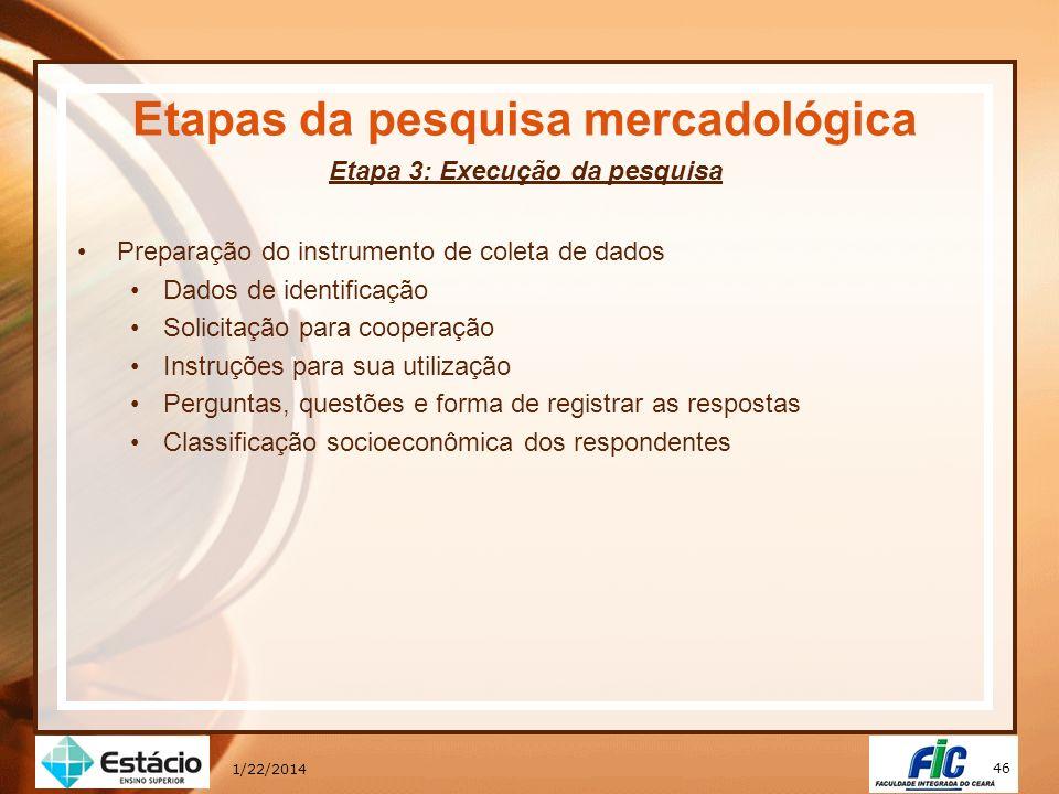 46 1/22/2014 Etapas da pesquisa mercadológica Etapa 3: Execução da pesquisa Preparação do instrumento de coleta de dados Dados de identificação Solici