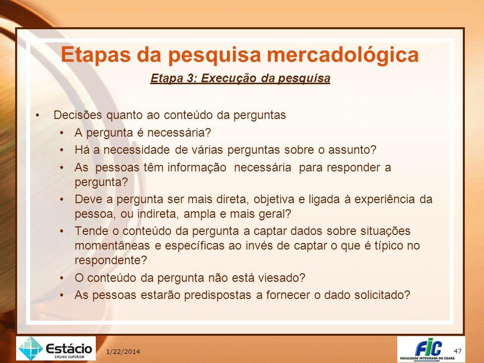 47 1/22/2014 Etapas da pesquisa mercadológica Etapa 3: Execução da pesquisa Decisões quanto ao conteúdo da perguntas A pergunta é necessária? Há a nec