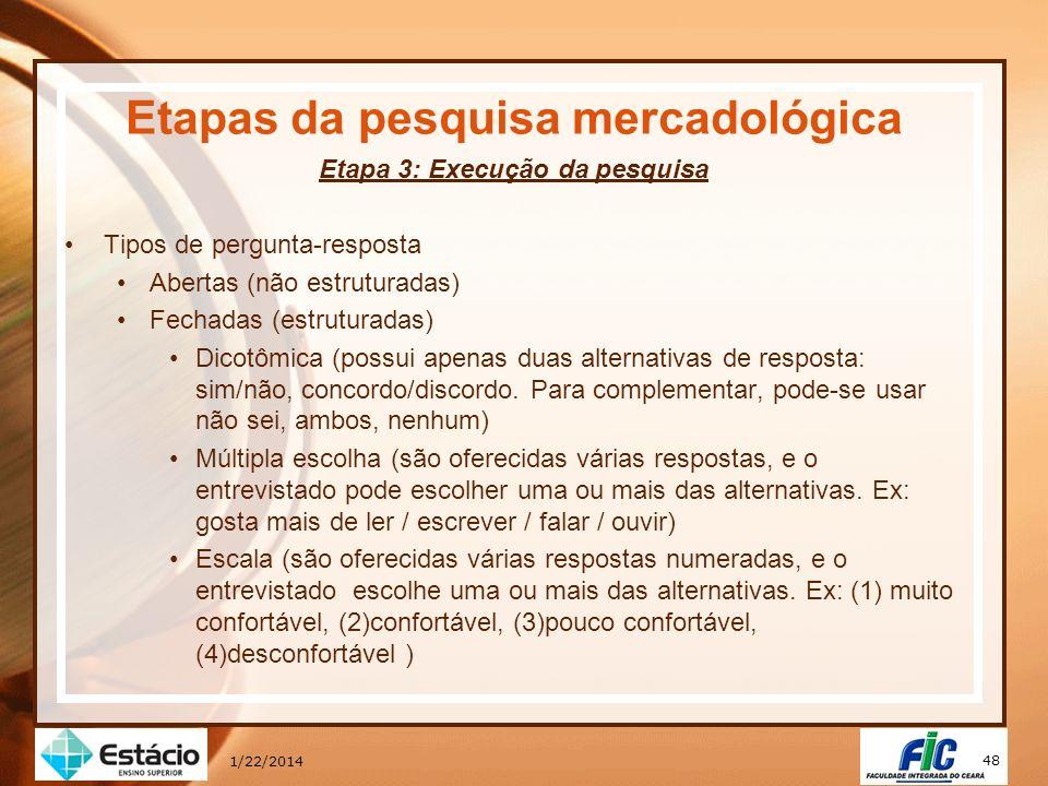48 1/22/2014 Etapas da pesquisa mercadológica Etapa 3: Execução da pesquisa Tipos de pergunta-resposta Abertas (não estruturadas) Fechadas (estruturad