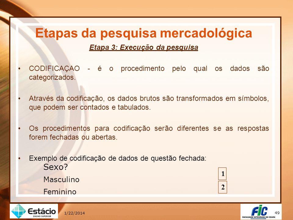 49 1/22/2014 Etapas da pesquisa mercadológica Etapa 3: Execução da pesquisa CODIFICAÇAO - é o procedimento pelo qual os dados são categorizados. Atrav