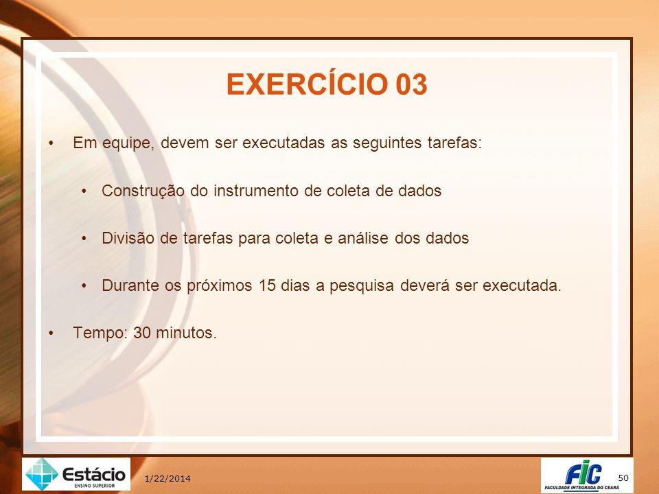 50 1/22/2014 EXERCÍCIO 03 Em equipe, devem ser executadas as seguintes tarefas: Construção do instrumento de coleta de dados Divisão de tarefas para c