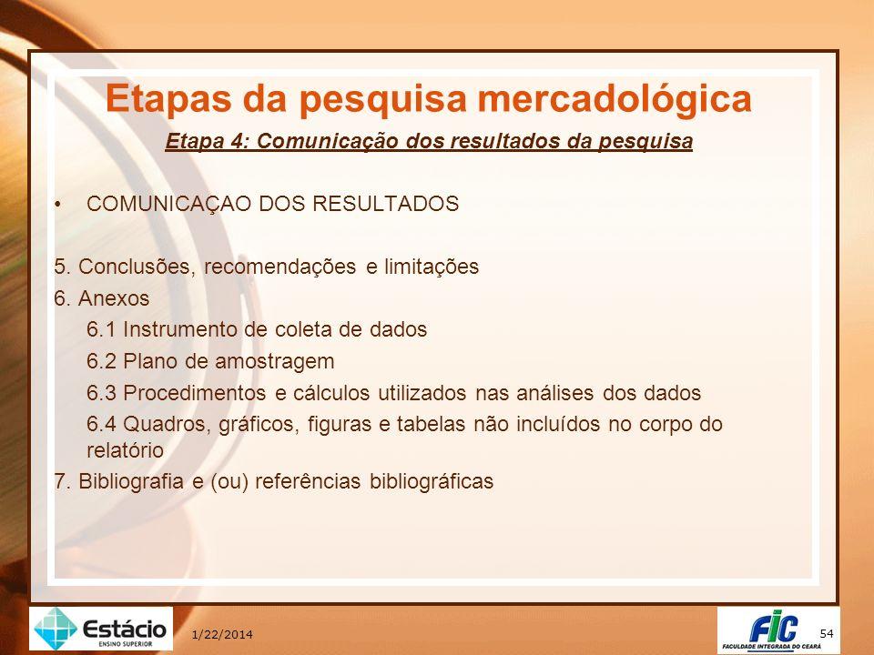 54 1/22/2014 Etapas da pesquisa mercadológica Etapa 4: Comunicação dos resultados da pesquisa COMUNICAÇAO DOS RESULTADOS 5. Conclusões, recomendações