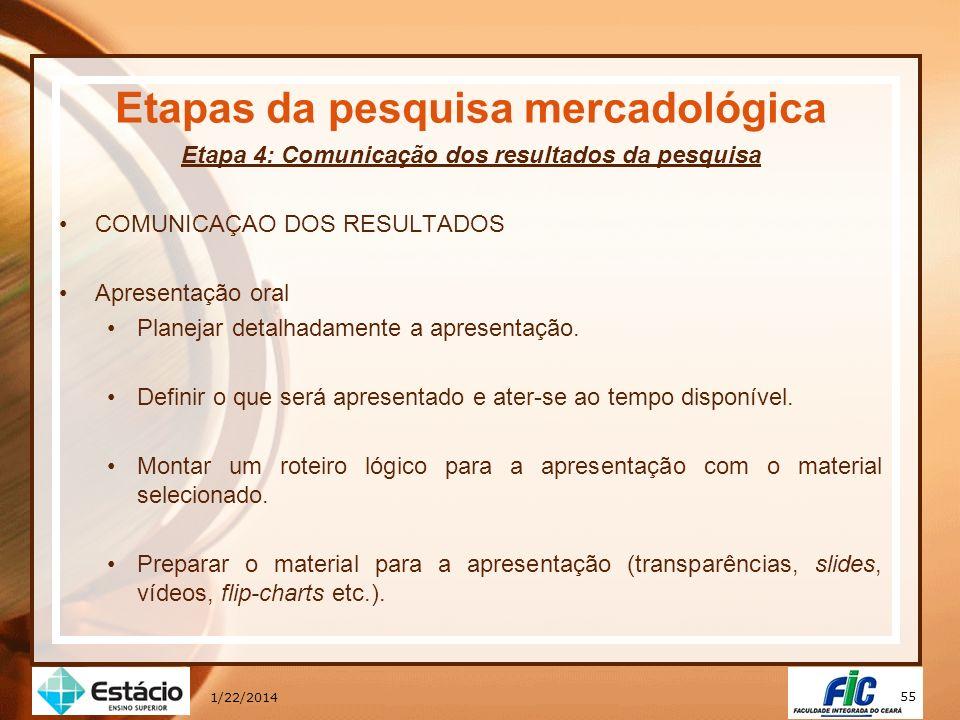 55 1/22/2014 Etapas da pesquisa mercadológica Etapa 4: Comunicação dos resultados da pesquisa COMUNICAÇAO DOS RESULTADOS Apresentação oral Planejar de