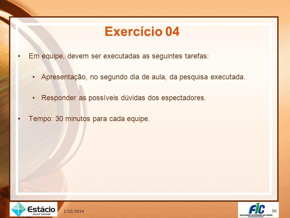 56 1/22/2014 Exercício 04 Em equipe, devem ser executadas as seguintes tarefas: Apresentação, no segundo dia de aula, da pesquisa executada. Responder