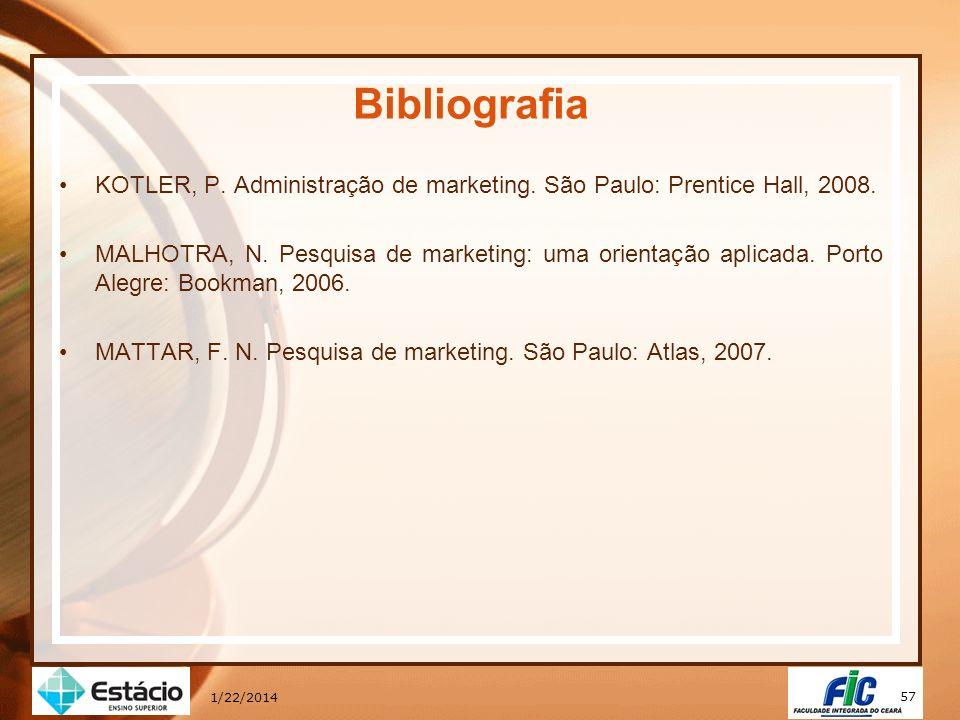 57 1/22/2014 Bibliografia KOTLER, P. Administração de marketing. São Paulo: Prentice Hall, 2008. MALHOTRA, N. Pesquisa de marketing: uma orientação ap
