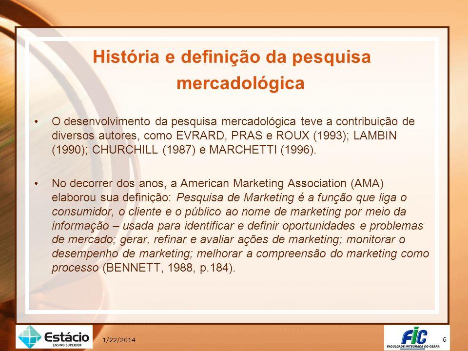 7 1/22/2014 História e definição da pesquisa mercadológica Pode-se dizer, em síntese, que a pesquisa de marketing é a identificação, coleta (processo de obtenção de dados), análise (exame, diagnóstico) e disseminação (derramamento) de informações de forma sistemática (ordenada) e objetiva (prática).