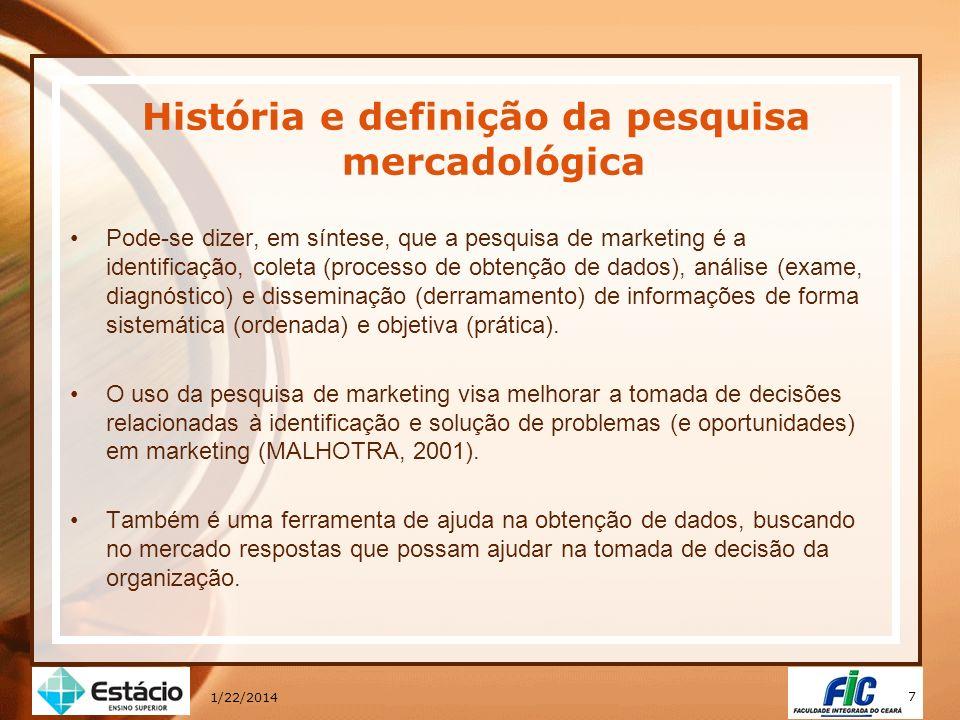 7 1/22/2014 História e definição da pesquisa mercadológica Pode-se dizer, em síntese, que a pesquisa de marketing é a identificação, coleta (processo