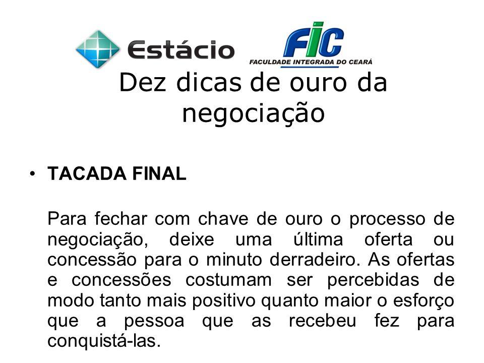 Dez dicas de ouro da negociação TACADA FINAL Para fechar com chave de ouro o processo de negociação, deixe uma última oferta ou concessão para o minut