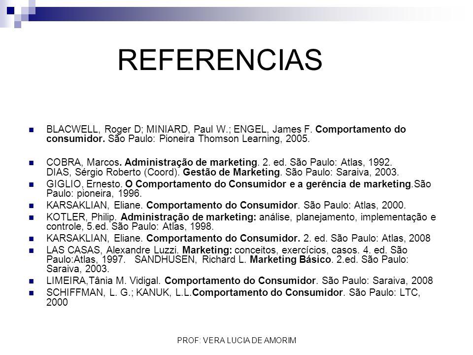 REFERENCIAS BLACWELL, Roger D; MINIARD, Paul W.; ENGEL, James F. Comportamento do consumidor. São Paulo: Pioneira Thomson Learning, 2005. COBRA, Marco