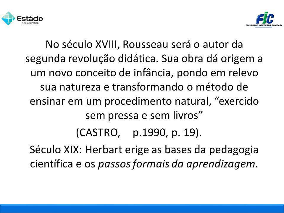 No século XVIII, Rousseau será o autor da segunda revolução didática. Sua obra dá origem a um novo conceito de infância, pondo em relevo sua natureza