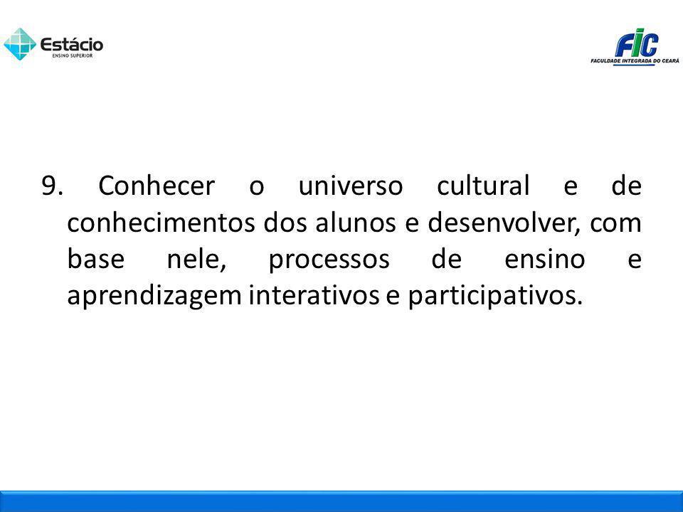 9. Conhecer o universo cultural e de conhecimentos dos alunos e desenvolver, com base nele, processos de ensino e aprendizagem interativos e participa
