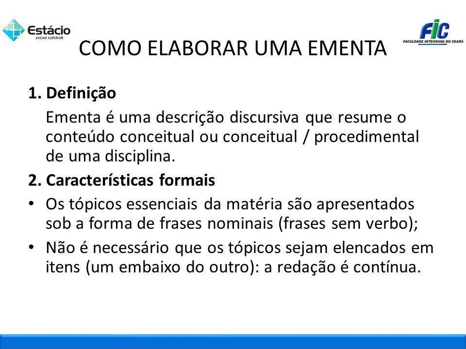 COMO ELABORAR UMA EMENTA 1. Definição Ementa é uma descrição discursiva que resume o conteúdo conceitual ou conceitual / procedimental de uma discipli