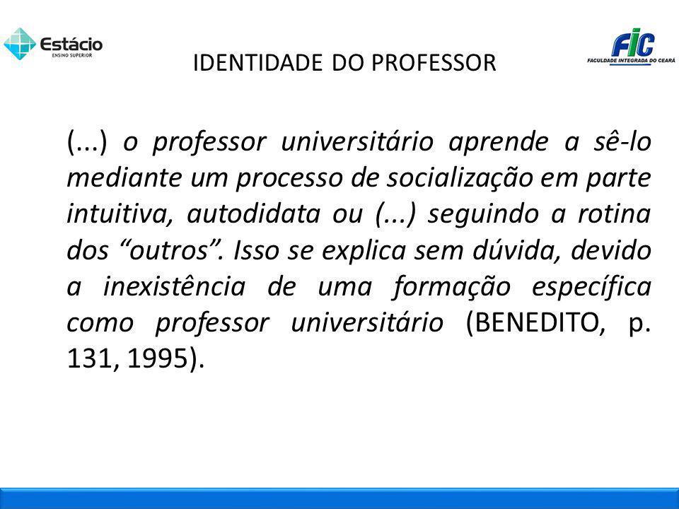IDENTIDADE DO PROFESSOR (...) o professor universitário aprende a sê-lo mediante um processo de socialização em parte intuitiva, autodidata ou (...) s