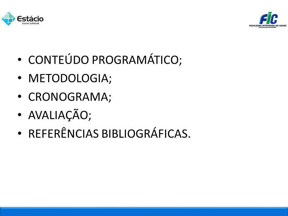 CONTEÚDO PROGRAMÁTICO; METODOLOGIA; CRONOGRAMA; AVALIAÇÃO; REFERÊNCIAS BIBLIOGRÁFICAS.