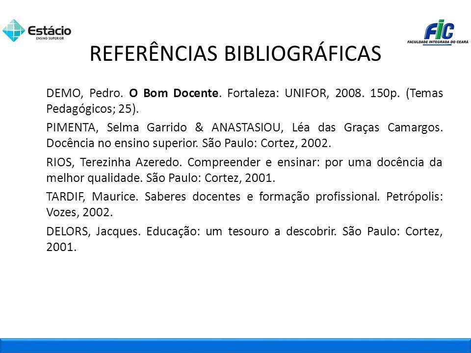 DEMO, Pedro. O Bom Docente. Fortaleza: UNIFOR, 2008. 150p. (Temas Pedagógicos; 25). PIMENTA, Selma Garrido & ANASTASIOU, Léa das Graças Camargos. Docê