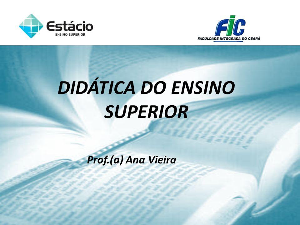 DIDÁTICA DO ENSINO SUPERIOR Prof.(a) Ana Vieira