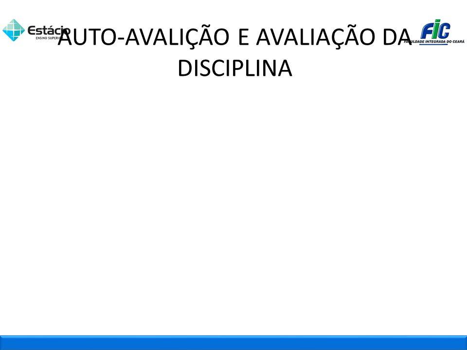 AUTO-AVALIÇÃO E AVALIAÇÃO DA DISCIPLINA