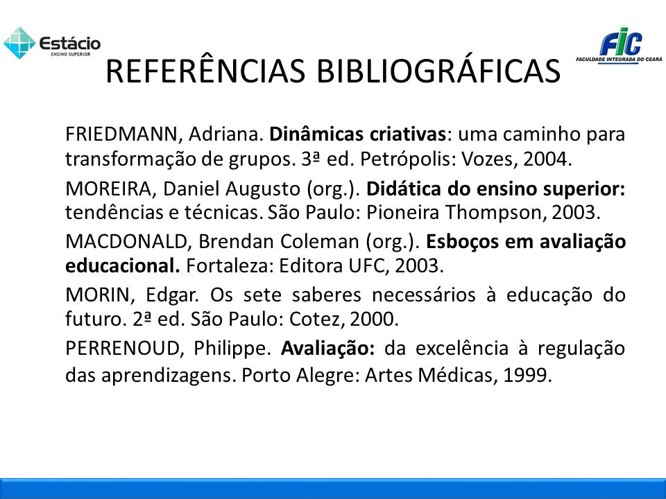 FRIEDMANN, Adriana. Dinâmicas criativas: uma caminho para transformação de grupos. 3ª ed. Petrópolis: Vozes, 2004. MOREIRA, Daniel Augusto (org.). Did