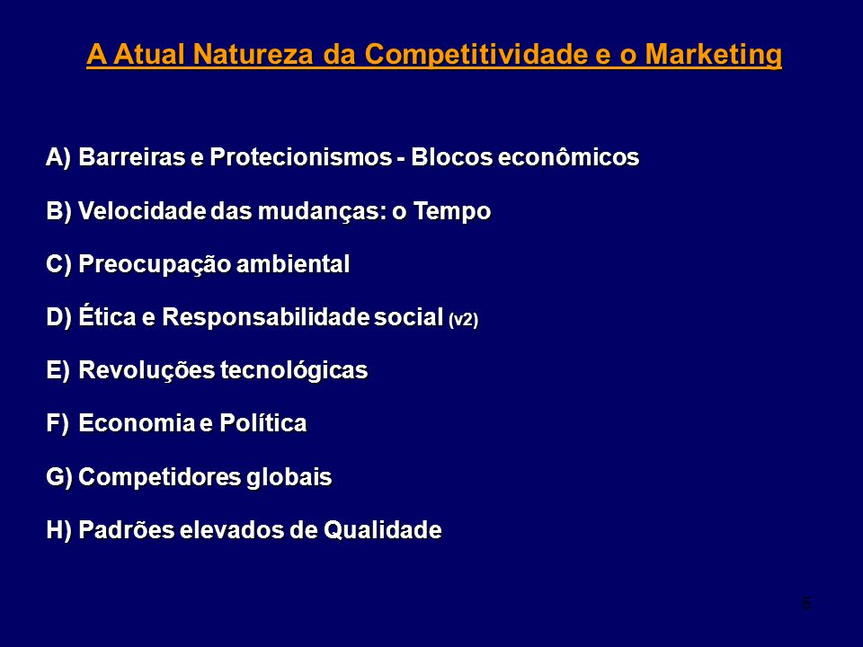 5 A Atual Natureza da Competitividade e o Marketing A)Barreiras e Protecionismos - Blocos econômicos B)Velocidade das mudanças: o Tempo C)Preocupação