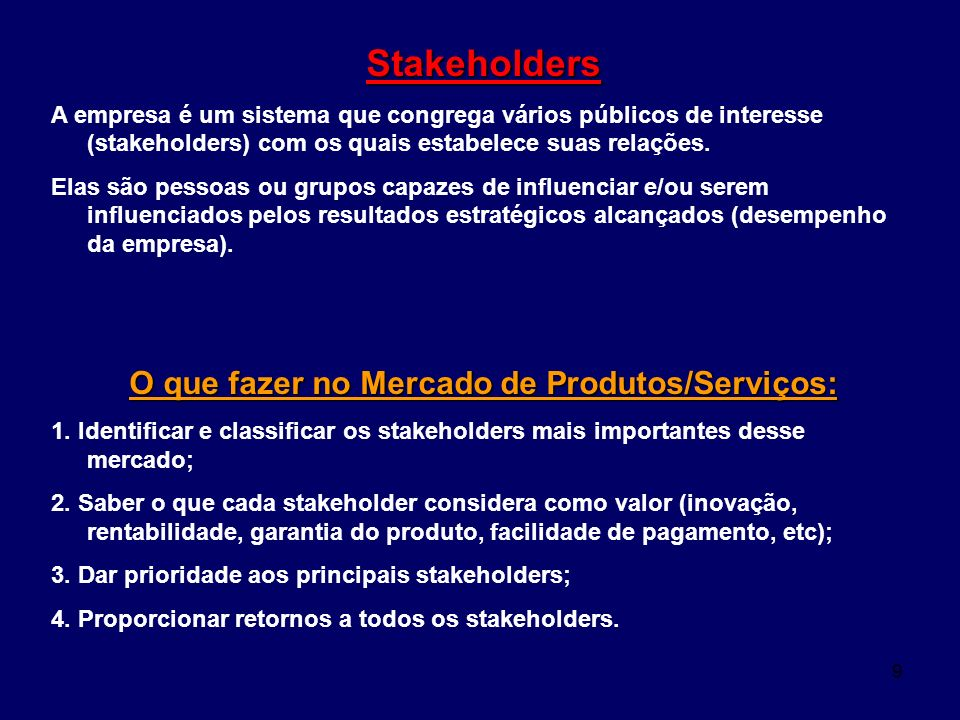 9 Stakeholders A empresa é um sistema que congrega vários públicos de interesse (stakeholders) com os quais estabelece suas relações. Elas são pessoas