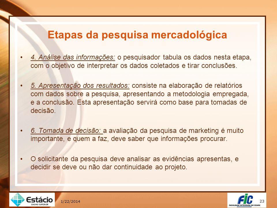 23 1/22/2014 Etapas da pesquisa mercadológica 4. Análise das informações: o pesquisador tabula os dados nesta etapa, com o objetivo de interpretar os