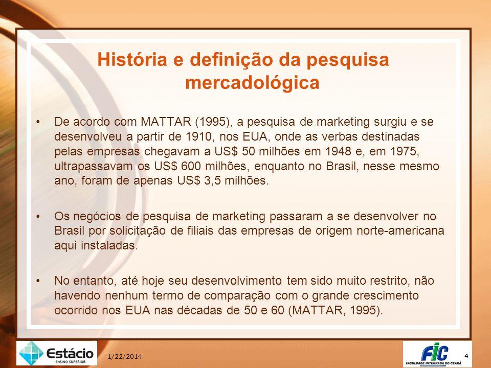 4 1/22/2014 História e definição da pesquisa mercadológica De acordo com MATTAR (1995), a pesquisa de marketing surgiu e se desenvolveu a partir de 19